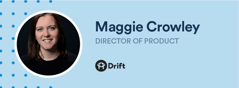 maggie crowley director of product at drift